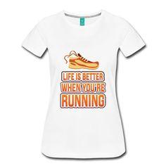 Life is better when you're running Women's T-Shirts  https://www.spreadshirt.com/life+is+better+running+women-s+t-shirts-A105067753