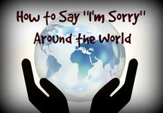 "All around the world, people say ""I am  sorry."" This picture of the world being held in someone's hands illustrates my post about an apology poem and explains how to say ""I am sorry"" all over the earth."