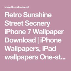 Retro Sunshine Street Secnery iPhone 7 Wallpaper Download | iPhone Wallpapers, iPad wallpapers One-stop Download