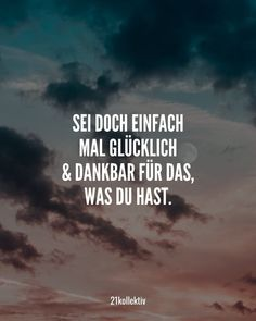 Saying of the day: sayings and quotes for every Spruch des Tages: Sprüche und Zitate für jeden Tag Just be happy and thankful for what you have. Motivational Quotes For Life, Great Quotes, Life Quotes, Inspirational Quotes, Quotes Motivation, Funny Quotes For Teens, Funny Quotes About Life, Letters Of Note, Saying Of The Day
