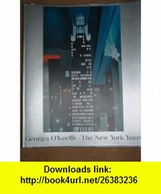 Georgia OKeeffe The New York Years (9780679401483) Georgia OKeeffe , ISBN-10: 0679401482  , ISBN-13: 978-0679401483 ,  , tutorials , pdf , ebook , torrent , downloads , rapidshare , filesonic , hotfile , megaupload , fileserve