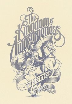 The Kingdom of Awesomeness  with the knight and horse needs to be on a tshirt stat.