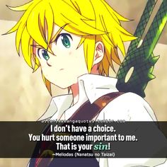 "The source of Anime quotes & Manga quotes: Photo - ""I don't have a choice. You hurt someone important to me. That is your sin! Seven Deadly Sins Anime, 7 Deadly Sins, Sad Anime, I Love Anime, Sin Quotes, Morals Quotes, Meliodas And Elizabeth, Citations Film, Naruto Quotes"
