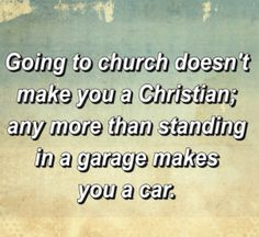 Going to church doesnt make you a Christian funny jokes christian funny quotes church laughter humor sarcasm quotes