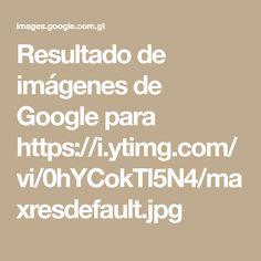 Resultado de imágenes de Google para https://i.ytimg.com/vi/0hYCokTl5N4/maxresdefault.jpg