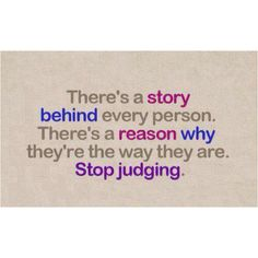 I know a few people who find it so easy to judge others because its easier than having to look at their own lives.