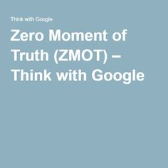 Zero Moment of Truth (ZMOT) – Think with Google