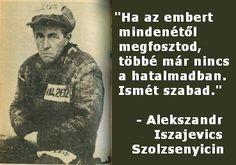 Szolzsenyicin a veszteségekkel együtt járó szabadságról. A kép forrása: Domonyi Károly oldala # Facebook Picture Quotes, Messages, Sayings, Memes, Goal, Life, Lyrics, Meme