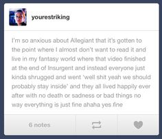 I agree! But at the same time- I.just.want.the.book.  ~Divergent~ ~Insurgent~ ~Allegiant~