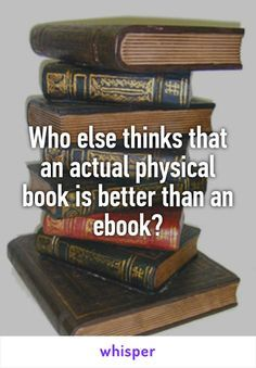 Who else thinks that an actual physical book is better than an ebook? Who else thinks that an actual physical book is better than an ebook? I Love Books, Good Books, Books To Read, My Books, Book Memes, Book Quotes, Book Of Life, The Book, Book Nerd Problems