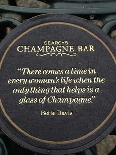 """""""There comes a time in every woman's life when the  only thing that helps is a glass of Champagne."""" -Bette Davis"""