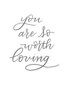 You are so worth loving print | Love printable | by LittleBirdsArtStudio
