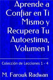 Aprende a Confiar en Ti Mismo y Recupera Tu Autoestima, Volumen 1: Lecciones 1-4