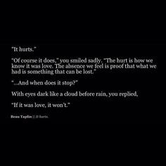 It hurts by Beau Taplin - quotes Hurt Quotes, Sad Love Quotes, Poem Quotes, Words Quotes, Funny Quotes, Life Quotes, Sayings, Qoutes, The Words