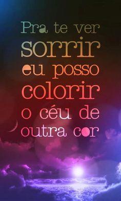 Pra te ver sorrir eu posso colorir o céu de outra cor. - Pollo #FrasesAmCo #JuntosAmigosdeCoracao @drfdesigner