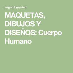MAQUETAS, DIBUJOS Y DISEÑOS: Cuerpo Humano