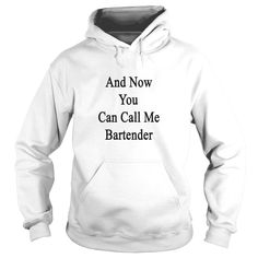 and now you can call me #bartender, Order HERE ==> https://www.sunfrogshirts.com/LifeStyle/122503908-652715102.html?48546, Please tag & share with your friends who would love it, #bartender outfit, bartender style, bartender humor #firedepartment #ambulance #emergency