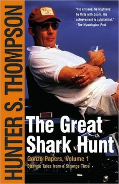 The Great Shark Hunt: Strange Tales from a Strange Time by Hunter S. Thompson -  a book full of articles Hunter wrote in the 70s