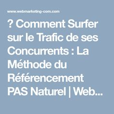 ▷ Comment Surfer sur le Trafic de ses Concurrents : La Méthode du Référencement PAS Naturel   Webmarketing & co'm