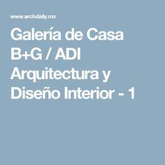 Galería de Casa B+G / ADI Arquitectura y Diseño Interior - 1