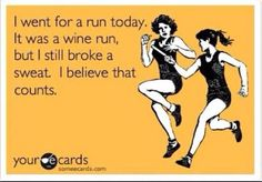 I went for a run today. It was a wine rune, but I broke a sweat. I believe that counts.