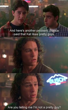 10 Things I Hate About You - that moment when JGL suggested Heath Ledger wasn't pretty... LOL
