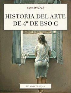 Libro de historia del arte realizado por el curso 4º ESO C del IES Vega de Mijas. Profesora: Rosa Liarte.