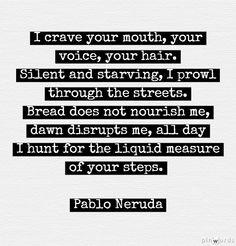 Pablo Neruda, this is prettty fucking beautiful