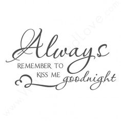 Kiss Me Goodnight Vinyl Wall Quote, Love Quote Stickers, Wall Quote Bedrooms, Always Kiss Me Goodnig Always Kiss Me Goodnight, Vinyl Wall Quotes, Love Wall, Good Night Quotes, Always Remember, Relationship Quotes, Relationships, Me Quotes, Qoutes