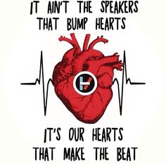"""""""It ain't the speakers that bump hard It's our hearts that make the beat"""" This is life  -/"""