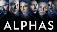 Alphas - A team of people with amazing abilities (think X-Men) works to protect the world from others like them who use their power for evil... though the line between the two is often blurry.