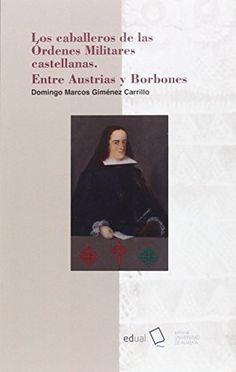 Los caballeros de las Ordenes Militares castellanas : entre Austrias y Borbones, 2016 http://absysnetweb.bbtk.ull.es/cgi-bin/abnetopac01?TITN=557446