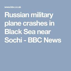 Russian military plane crashes in Black Sea near Sochi - BBC News