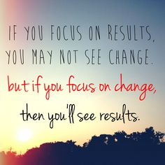 if you focus on results ...