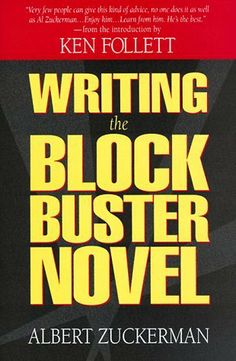 """Writing the Blockbuster Novel by Albert Zuckerman. How to craft a """"big, commercial book"""" : story arc, plotting, outlining, character development etc., it's all here with examples."""