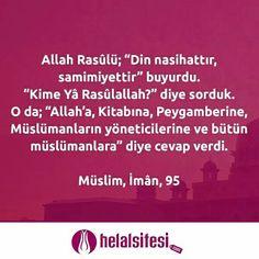 """Allah Rasûlü; """"Din nasihattır, samimiyettir"""" buyurdu. """"Kime Yâ Rasûlallah?"""" diye sorduk. O da; """"Allah'a, Kitabına, Peygamberine, Müslümanların yöneticilerine ve bütün müslümanlara"""" diye cevap verdi.   Müslim, İmân, 95   www.helalsitesi.com  #helalsitesi #hadis #helalgıda #helalgida #gimdes #helal #helalurun"""
