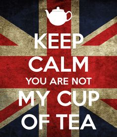 'KEEP CALM YOU ARE NOT MY CUP OF TEA' Poster