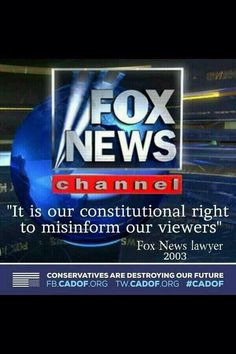 """Fox News - They went to court to fight for the right to lie to you....and won. """"It is our constitutional right to misinform our viewers"""""""