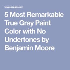 5 Most Remarkable True Gray Paint Color with No Undertones by Benjamin Moore