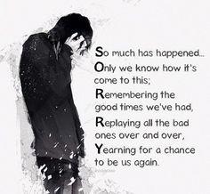 Muchas cosas han pasado ... Solamente sabemos cómo es esto; Recordando los buenos momentos que hemos tenido, Repitiendo todos los malos una y otra vez, Anhelando una oportunidad de ser nosotros de nuevo.