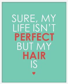 Sure my life isn't perfect but my hair is! Daar zijn wij het helemaal mee eens. www.johnbeerens.com