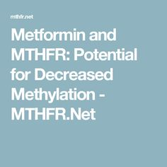 Metformin and MTHFR: Potential for Decreased Methylation - MTHFR.Net