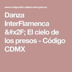 Danza InterFlamenca / El cielo de los presos - Código CDMX