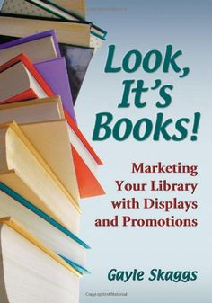 Look, It's Books!: Marketing Your Library With Displays and Promotions; not all the themes are good for school, but there is still some great inspiration!!