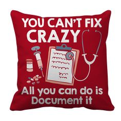 Can't Fix Crazy Pillow Case - Nurse You Can't Fix Crazy Pillow Case - Nurse. Funny line - great as a gift to nurses or to yourself if you're one.You Can't Fix Crazy Pillow Case - Nurse. Funny line - great as a gift to nurses or to yourself if you're one.