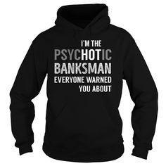 PsycHOTic Banksman Job Shirts #gift #ideas #Popular #Everything #Videos #Shop #Animals #pets #Architecture #Art #Cars #motorcycles #Celebrities #DIY #crafts #Design #Education #Entertainment #Food #drink #Gardening #Geek #Hair #beauty #Health #fitness #History #Holidays #events #Home decor #Humor #Illustrations #posters #Kids #parenting #Men #Outdoors #Photography #Products #Quotes #Science #nature #Sports #Tattoos #Technology #Travel #Weddings #Women