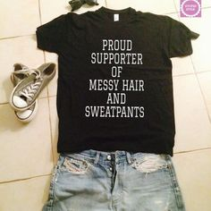 proud supporter of messy hair and sweatpants t-shirts for women gifts tshirt womens girls tumblr funny teens teenagers quotes slogan fangirl