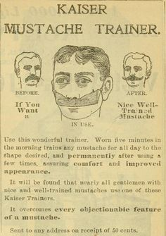 The Kaiser Mustache Trainer will overcome every objectionable feature of a mustache with just five minutes a day!  1902