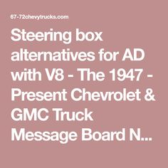 Steering box alternatives for AD with The 1947 - 1959 Chevrolet & GMC Pickups Message Board Gmc Pickup, Torque Converter, Gmc Trucks, Message Board, Chevrolet, Alternative, Boards, Messages, Box