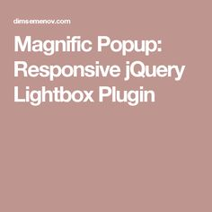 Magnific Popup: Responsive jQuery Lightbox Plugin